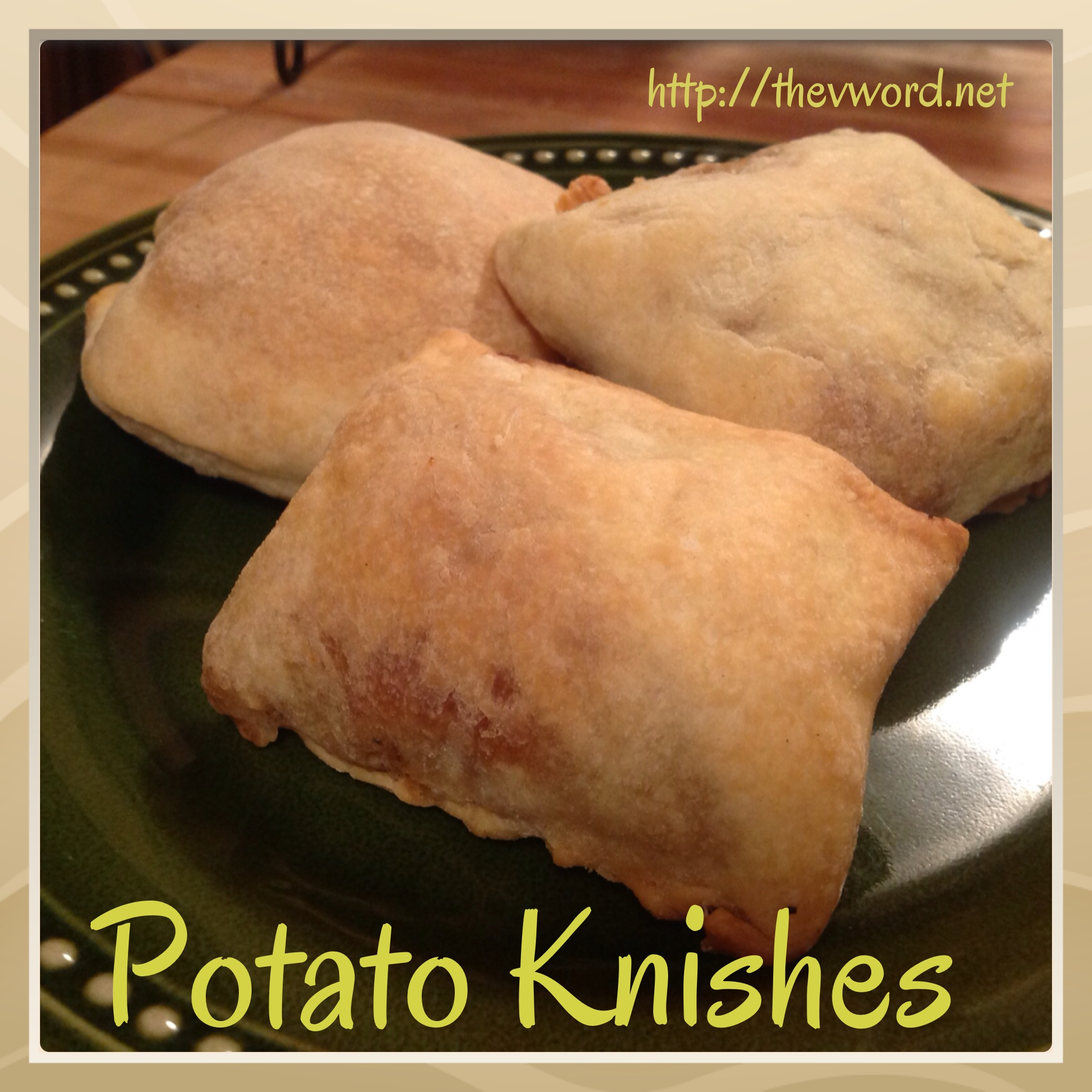 "Potato Knishes | The ""V"" Word"